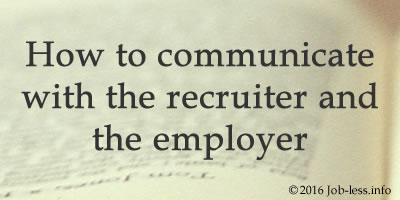 How to communicate with the recruiter and the employer