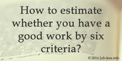 How to estimate whether you have a good work by six criteria?