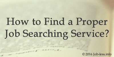 How to Find a Proper Job Searching Service?