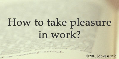 How to take pleasure in work?
